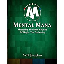 Mental Mana - Mastering The Mental Game Of Magic: The Gathering