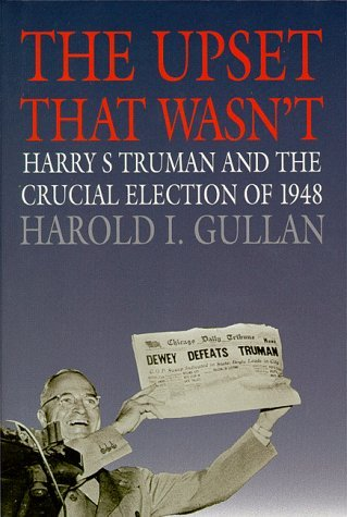 The Upset That Wasn't: Harry S. Truman and the Crucial Election of 1948 (American Ways) by Harold I. Gullan (1998-11-01)