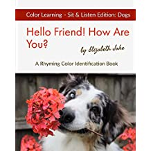 Hello Friend!  How Are You? Color Learning Sit & Listen Edition: Dogs: A Rhyming Color Identification Book