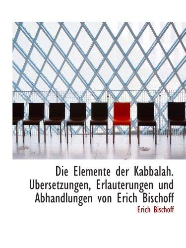 Die Elemente der Kabbalah. Ubersetzungen, Erlauterungen und Abhandlungen von Erich Bischoff