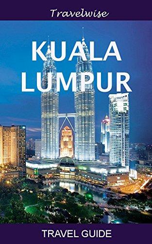 Kuala Lumpur Travel Guide (Malaysia Travel Guide Series) (English Edition)