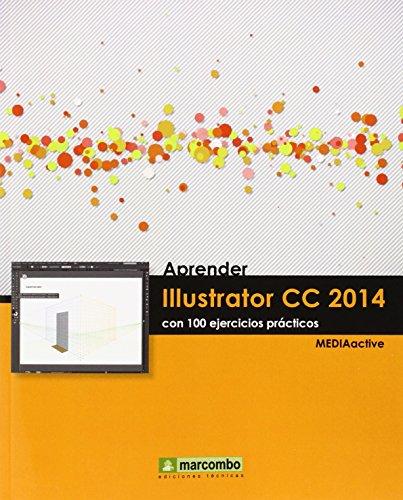 Aprender Illustrator CC 2014 con 100 ejercícios prácticos (APRENDER.CON 100 EJERCICIOS PRÁCTICOS) por MEDIAactive