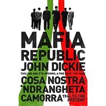 Mafia Republic: Italy's Criminal Curse. Cosa Nostra, 'Ndrangheta and Camorra from 1946 to the Present (English Edition)