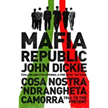 Mafia Republic: Italy's Criminal Curse. Cosa Nostra, 'Ndrangheta and Camorra from 1946 to the Present (English Edition)