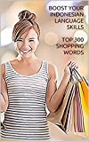 Boost your INDONESIAN LANGUAGE SKILLS : Top 300 Shopping Words