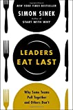 Leaders Eat Last: Why Some Teams Pull Together and Others Don't-