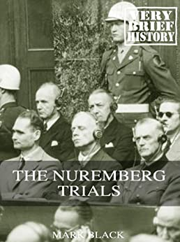 The Nuremberg Trials: A Very Brief History (English Edition) von [Black, Mark]