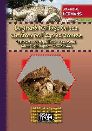 Le grand héritage de nos ancêtres : toponymes et mégalithes, toponymie, paléo-linguistique, onomastique par Jean-Michel Hermans
