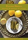 CUCINA GRECA VEGAN & SENZA GLUTINE (CUCINA ETNICA VEGAN) (Italian Edition)