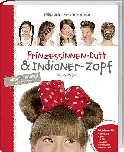 Preisvergleich Produktbild Prinzessinnen-Dutt & Indianer-Zopf. Pfiffige Flechtfrisuren für Kids & Teens