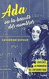 Ada ou la beauté des nombres : la pionnière de l'informatique / Catherine Dufour   Dufour, Catherine (1966-....). Auteur