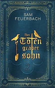 Der Totengräbersohn: Buch 2 von [Feuerbach, Sam]