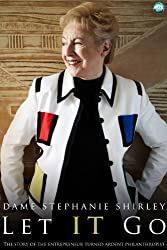Let IT Go - The Memoirs of Dame Stephanie Shirley (English Edition)