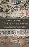 The Eagle and the Dragon: Globalization and European Dreams of Conquest in China and America in the Sixteenth Century by Serge Gruzinski (31-Oct-2014) Paperback