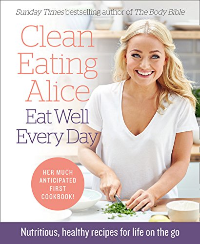 Clean Eating Alice Eat Well Every Day: Nutritious, healthy recipes for life on the go por Alice Liveing
