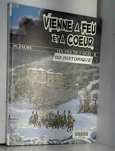 LES FILS DE L'AIGLE NUMERO 8 : VIENNE A FEU ET A COEUR par Michel Fauré