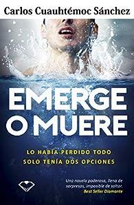 Emerge o muere par  Carlos Cuauhtémoc Sánchez