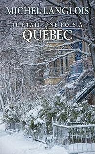 Il était une fois à Québec par Michel Langlois