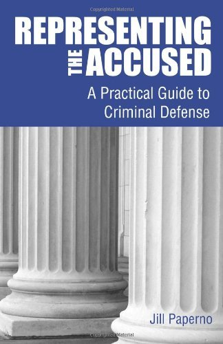 representing-the-accused-a-practical-guide-to-criminal-defense-by-jill-paperno-2012-07-01