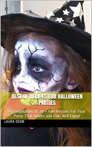 Best of Recipes for Halloween Parties: A Compilation of 30 + Fun Recipes For Your Party That Adults and Kids Will Enjoy! (English Edition) (Halloween Fun Snacks Kid Für)