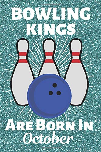Bowling Kings Are Born In October: Bowling Gifts for men. This Bowling Notebook or Bowling Journal is 6x9in with 120 lined ruled pages and a cool ... presents. Funny Bowling Gifts for men.