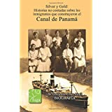 Silver y Gold.: Historias no contadas de los inmigrantes que construyeron el Canal de Panamá