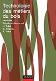Technologie des métiers du bois, tome 1: Menuiserie, ébénisterie, agencement