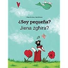 ¿Soy pequeña? Jiena zghira?: Libro infantil ilustrado español-maltés (Edición bilingüe)