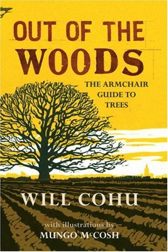 Out of the Woods: The Armchair Guide to Trees by Will Cohu (2007-09-06)