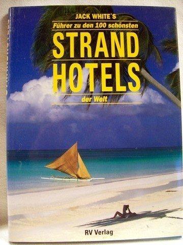 Preisvergleich Produktbild Fuehrer zu den 100 schoensten Strand Hotels der Welt