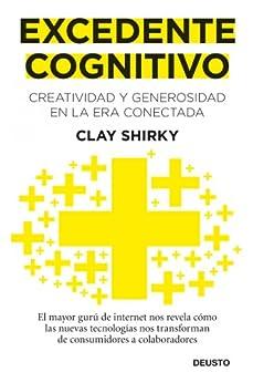 Excedente cognitivo: Creatividad y generosidad en la era conectada de [Shirky, Clay]