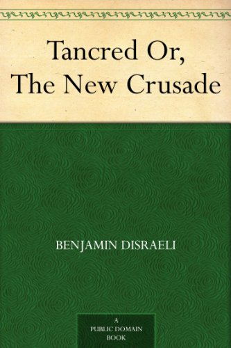 Tancred Or, The New Crusade (English Edition)