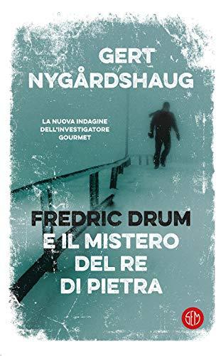 Fredric Drum e il mistero del re di pietra di [Nygårdshaug, Gert]