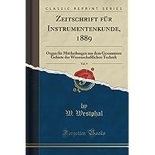 Zeitschrift für Instrumentenkunde, 1889, Vol. 9: Organ für Mittheilungen aus dem Gesammten Gebiete der Wissenschaftlichen Technik (Classic Reprint)