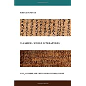 Classical World Literatures: Sino-Japanese and Greco-Roman Comparisons by Wiebke Denecke (2014-01-16)