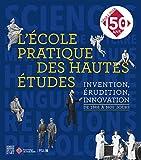 L'Ecole pratique des hautes études - Invention, érudition, innovation, de 1868 à nos jours