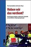Haben wir das verdient?: Verteilungsgerechtigkeit, solidarische Lohnpolitik und betriebliche Vergütungsregelungen -