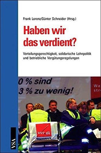 Haben wir das verdient?: Verteilungsgerechtigkeit, solidarische Lohnpolitik und betriebliche Vergütungsregelungen