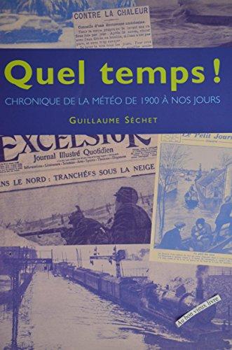 Quel temps ! : Chronique de la météo de 1900 à nos jours par Guillaume Séchet