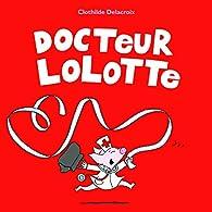 Docteur Lolotte par Clothilde Delacroix
