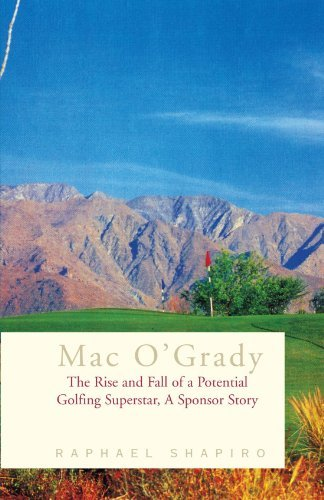 Mac O'Grady: The Rise and Fall of a Potential Golfing Superstar, A Sponsor Story by Raphael Shapiro (2003-05-07)
