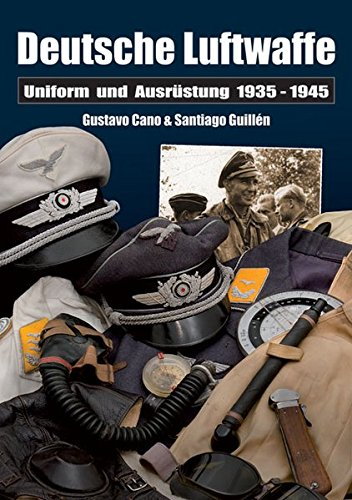 Deutsche Luftwaffe: Uniformen und Ausrüstung 1935 - 1945