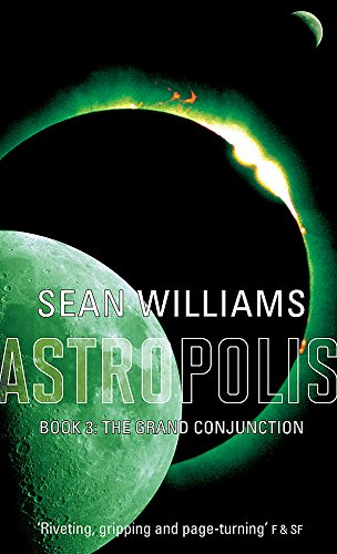 The Grand Conjunction: Book Three of Astropolis por Sean Williams