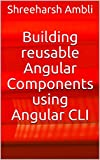 Building reusable Angular Components using Angular CLI