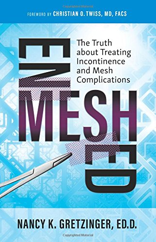 Enmeshed: The Truth about Treating Incontinence and Mesh Complications