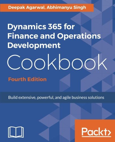 Dynamics 365 for Finance and Operations Development Cookbook - Fourth Edition