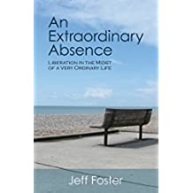 An Extraordinary Absence: Liberation in the Midst of a Very Ordinary Life (English Edition)