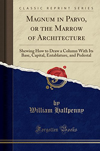 Pedestal Base (Magnum in Parvo, or the Marrow of Architecture: Shewing How to Draw a Column With Its Base, Capital, Entablature, and Pedestal (Classic Reprint))