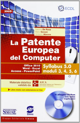 La patente europea del computer. Office 2010, Word, Excel, Access, PowerPoint. Syllabus 5.0 moduli 3, 4, 5, 6. Con CD-ROM por Sabrina De Rosa