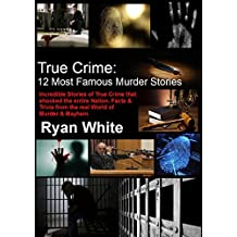 True Crime: 12 Most Famous Murder Stories (English Edition)